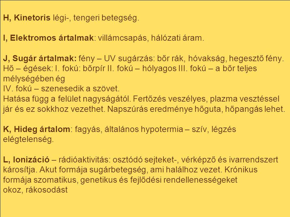 H, Kinetoris légi-, tengeri betegség. I, Elektromos ártalmak: villámcsapás, hálózati áram. J, Sugár ártalmak: fény – UV sugárzás: bőr rák, hóvakság, h