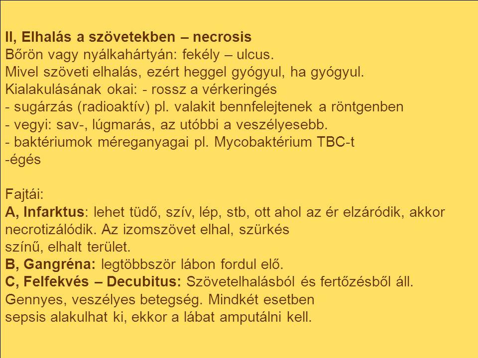 II, Elhalás a szövetekben – necrosis Bőrön vagy nyálkahártyán: fekély – ulcus. Mivel szöveti elhalás, ezért heggel gyógyul, ha gyógyul. Kialakulásának