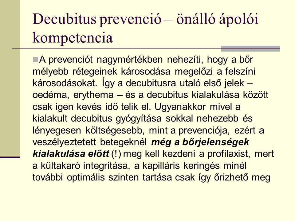 Decubitus prevenció – önálló ápolói kompetencia A prevenciót nagymértékben nehezíti, hogy a bőr mélyebb rétegeinek károsodása megelőzi a felszíni károsodásokat.