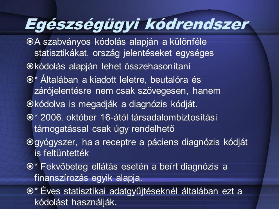 Egészségügyi kódrendszer  A szabványos kódolás alapján a különféle statisztikákat, ország jelentéseket egységes  kódolás alapján lehet összehasoníta