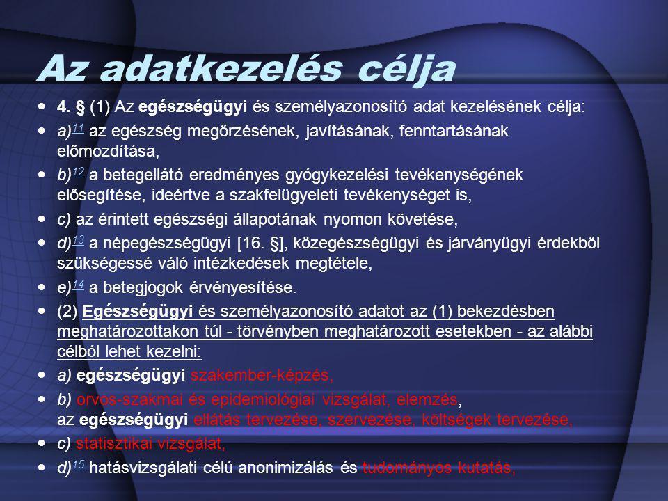 Az adatkezelés célja 4. § (1) Az egészségügyi és személyazonosító adat kezelésének célja: a) 11 az egészség megőrzésének, javításának, fenntartásának