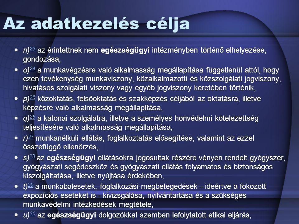 Az adatkezelés célja n) 23 az érintettnek nem egészségügyi intézményben történő elhelyezése, gondozása, 23 o) 24 a munkavégzésre való alkalmasság megá