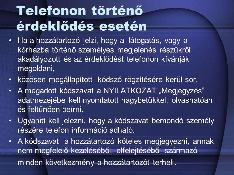 Telefonon történő érdeklődés esetén Ha a hozzátartozó jelzi, hogy a látogatás, vagy a kórházba történő személyes megjelenés részükről akadályozott és