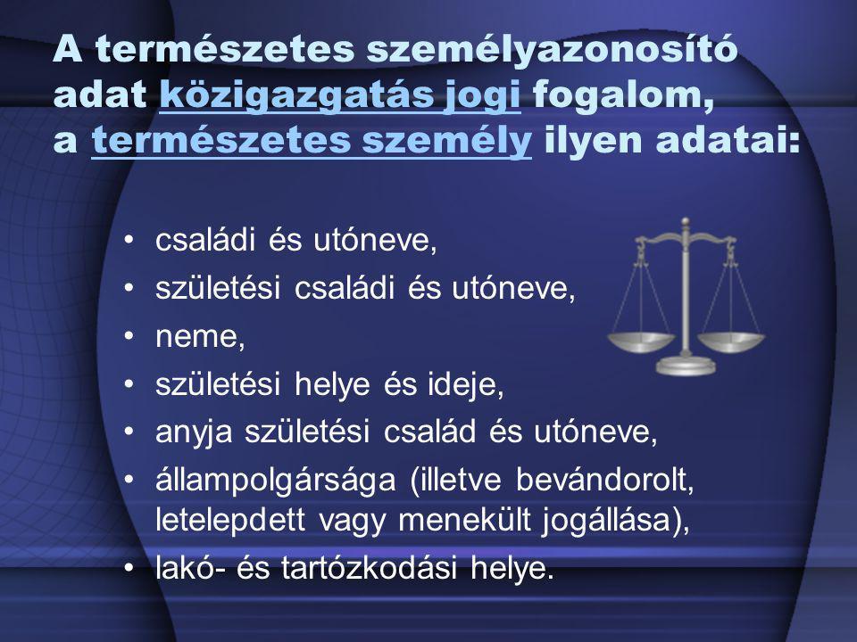 A természetes személyazonosító adat közigazgatás jogi fogalom, a természetes személy ilyen adatai:közigazgatás jogitermészetes személy családi és utón