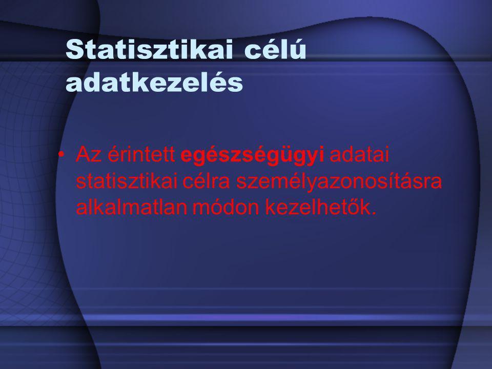 Statisztikai célú adatkezelés Az érintett egészségügyi adatai statisztikai célra személyazonosításra alkalmatlan módon kezelhetők.