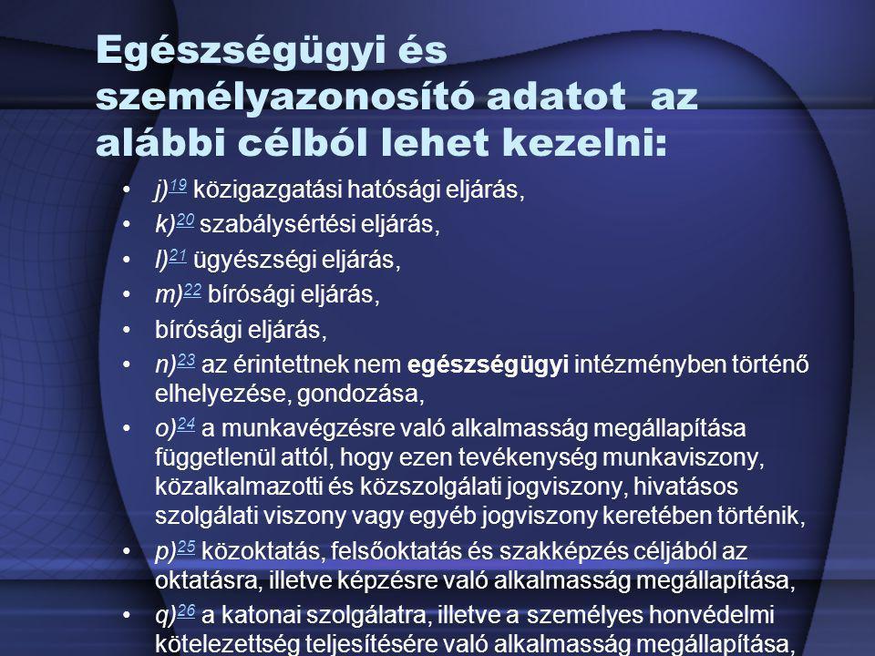 Egészségügyi és személyazonosító adatot az alábbi célból lehet kezelni: j) 19 közigazgatási hatósági eljárás, 19 k) 20 szabálysértési eljárás, 20 l) 2