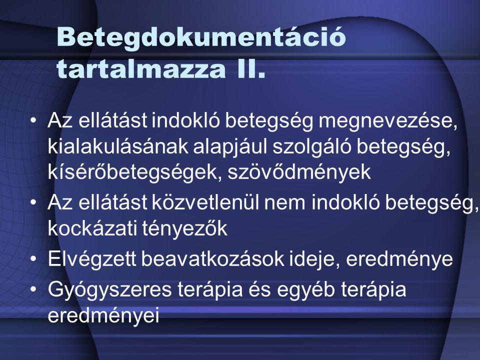 Betegdokumentáció tartalmazza II. Az ellátást indokló betegség megnevezése, kialakulásának alapjául szolgáló betegség, kísérőbetegségek, szövődmények