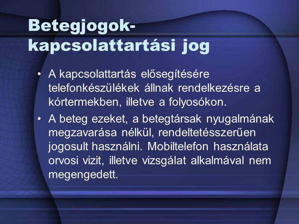 Betegjogok- kapcsolattartási jog A kapcsolattartás elősegítésére telefonkészülékek állnak rendelkezésre a kórtermekben, illetve a folyosókon. A beteg
