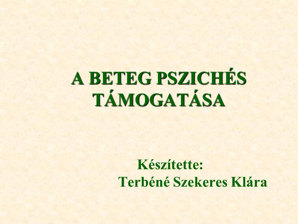 A BETEG PSZICHÉS TÁMOGATÁSA Készítette: Terbéné Szekeres Klára