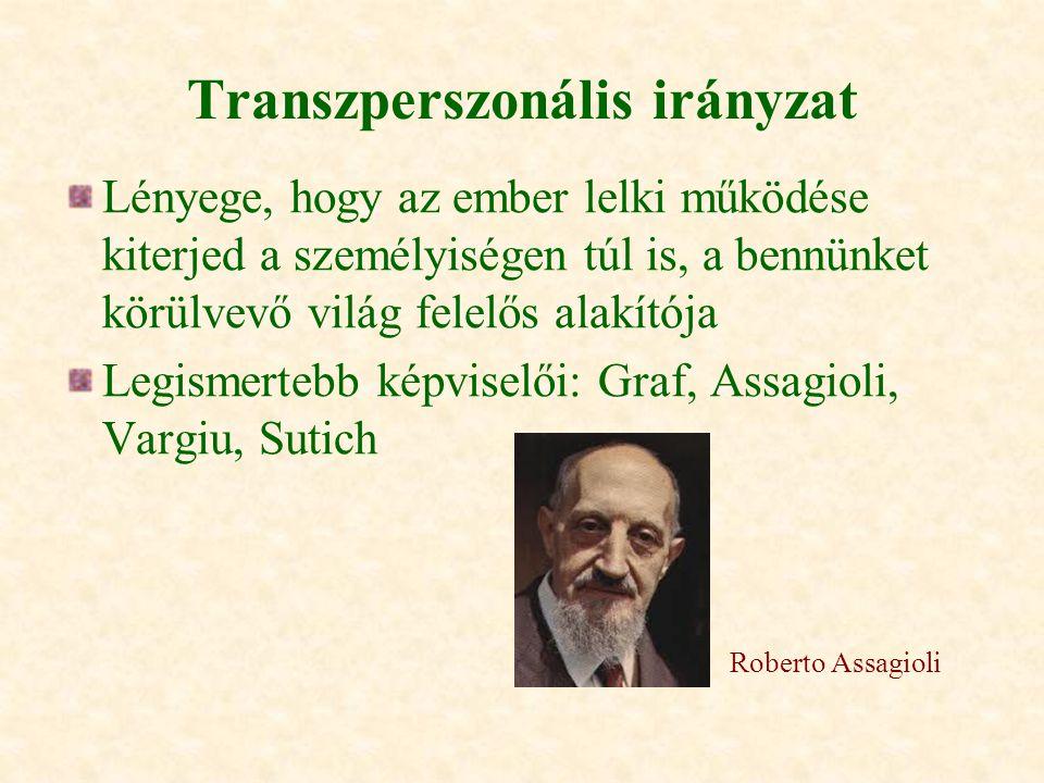 Transzperszonális irányzat Lényege, hogy az ember lelki működése kiterjed a személyiségen túl is, a bennünket körülvevő világ felelős alakítója Legism