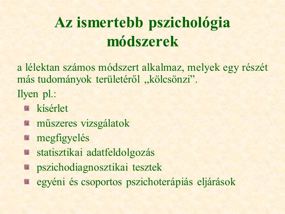 """Az ismertebb pszichológia módszerek a lélektan számos módszert alkalmaz, melyek egy részét más tudományok területéről """"kölcsönzi"""". Ilyen pl.: kísérlet"""