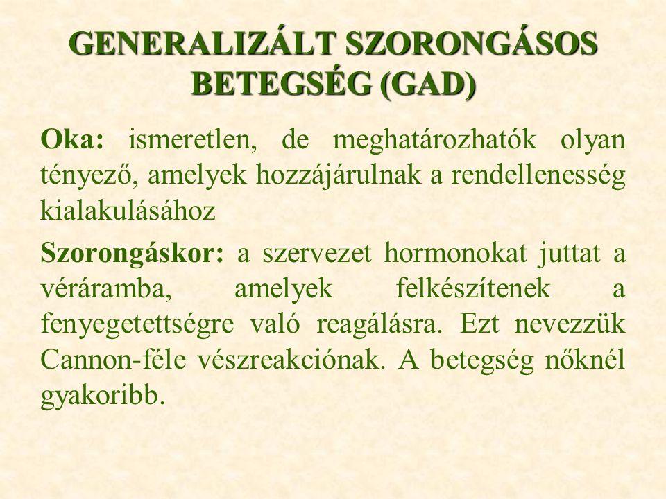 GENERALIZÁLT SZORONGÁSOS BETEGSÉG (GAD) Oka: ismeretlen, de meghatározhatók olyan tényező, amelyek hozzájárulnak a rendellenesség kialakulásához Szoro