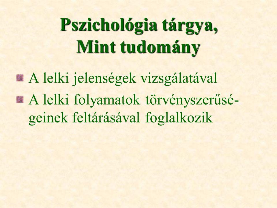 Pszichológia tárgya, Mint tudomány A lelki jelenségek vizsgálatával A lelki folyamatok törvényszerűsé- geinek feltárásával foglalkozik