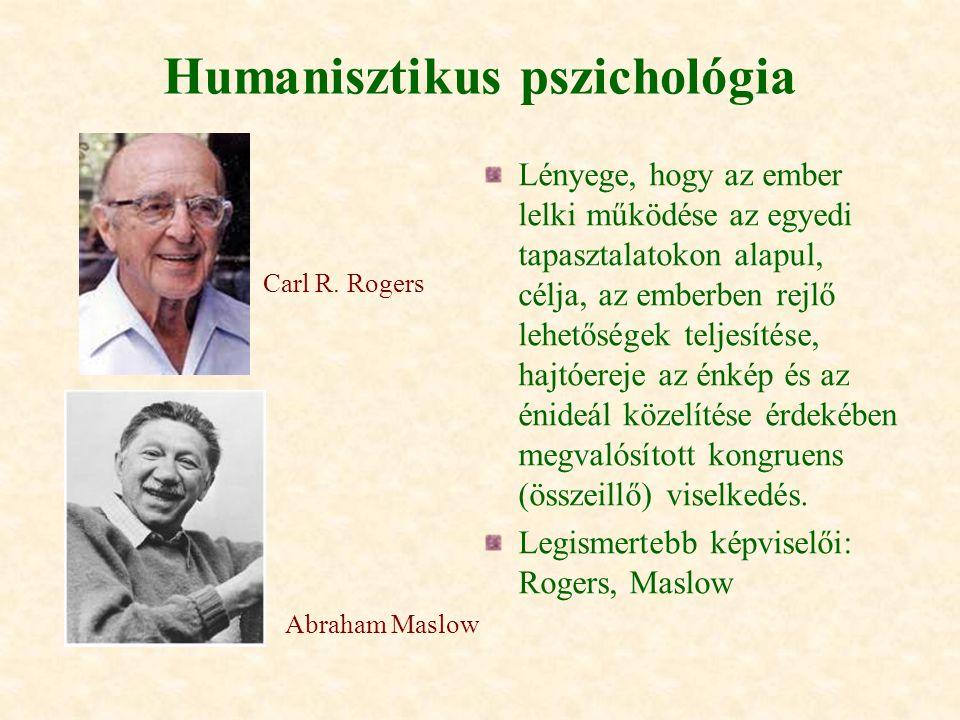 Humanisztikus pszichológia Lényege, hogy az ember lelki működése az egyedi tapasztalatokon alapul, célja, az emberben rejlő lehetőségek teljesítése, h