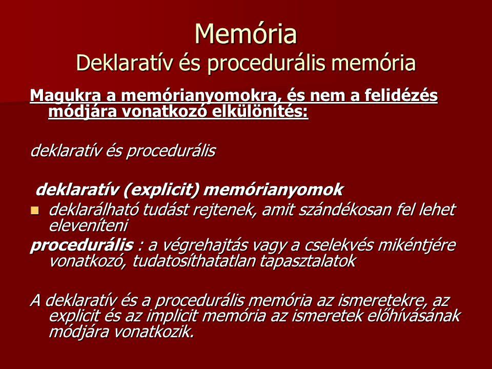 Memória Deklaratív és procedurális memória Magukra a memórianyomokra, és nem a felidézés módjára vonatkozó elkülönítés: deklaratív és procedurális dek