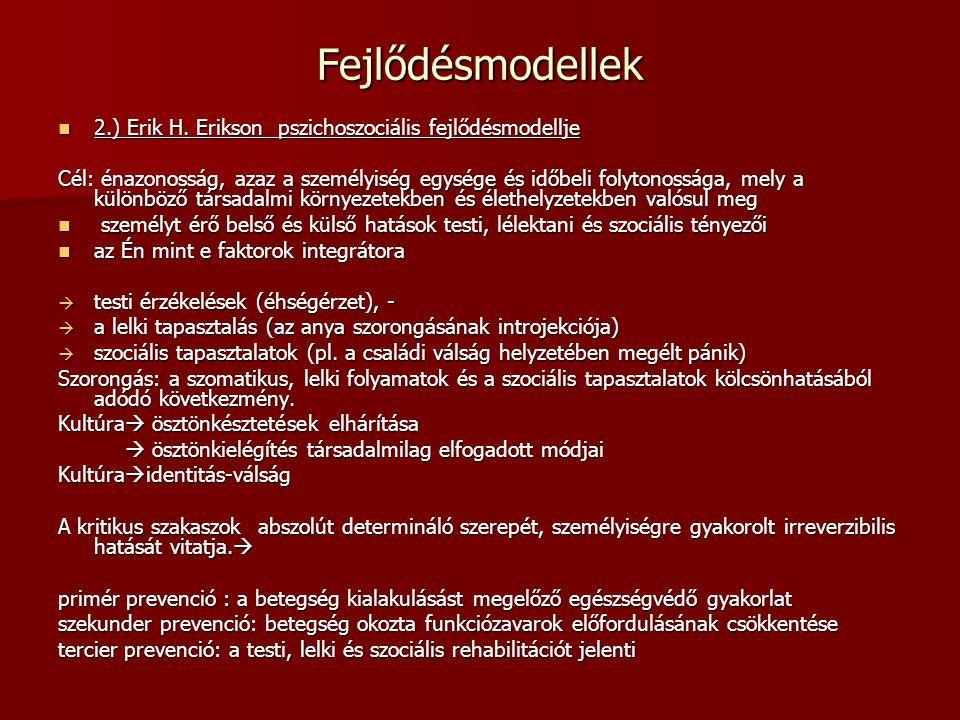 Fejlődésmodellek 2.) Erik H. Erikson pszichoszociális fejlődésmodellje 2.) Erik H. Erikson pszichoszociális fejlődésmodellje Cél: énazonosság, azaz a