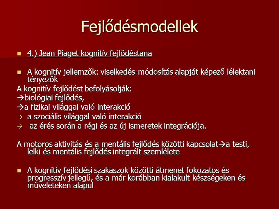 Fejlődésmodellek 4.) Jean Piaget kognitív fejlődéstana 4.) Jean Piaget kognitív fejlődéstana A kognitív jellemzők: viselkedés-módosítás alapját képező