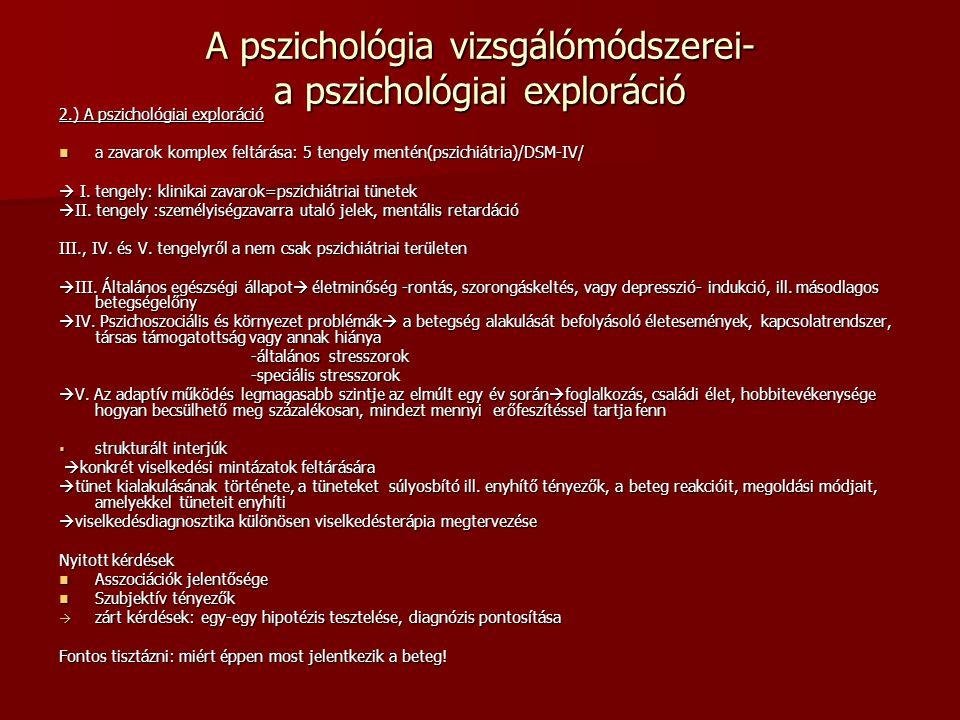 A pszichológia vizsgálómódszerei- a pszichológiai exploráció 2.) A pszichológiai exploráció a zavarok komplex feltárása: 5 tengely mentén(pszichiátria