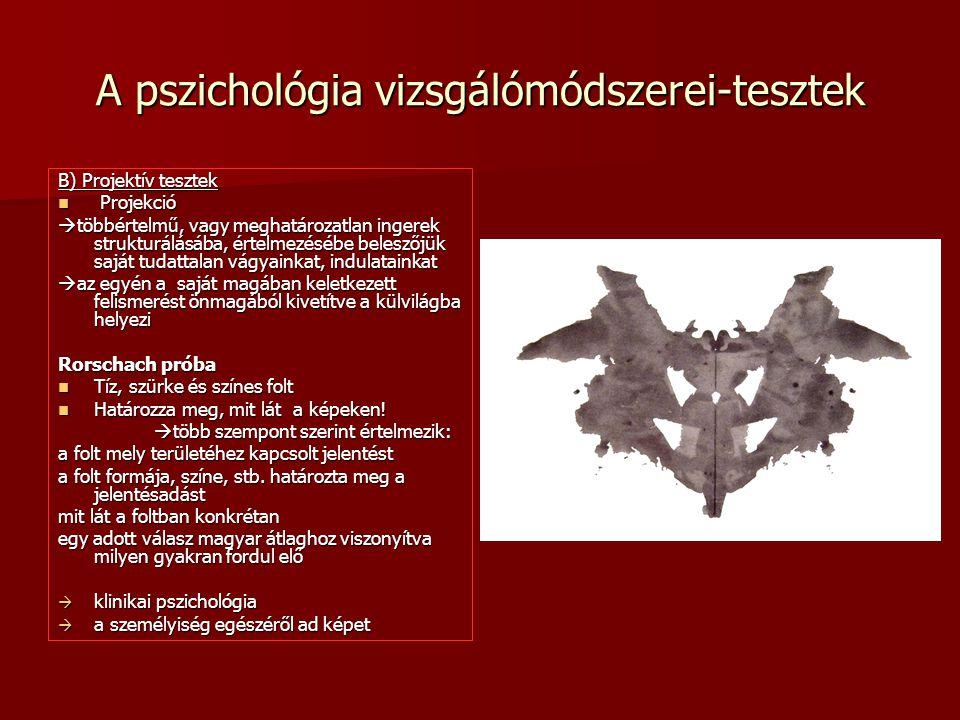 A pszichológia vizsgálómódszerei-tesztek B) Projektív tesztek Projekció Projekció  többértelmű, vagy meghatározatlan ingerek strukturálásába, értelme