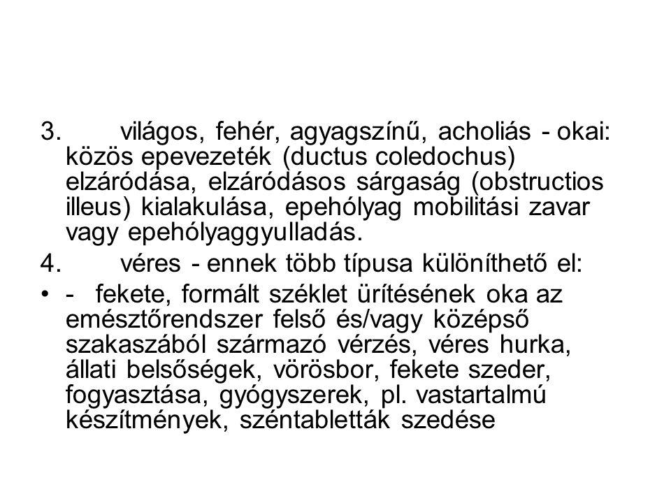 3. világos, fehér, agyagszínű, acholiás - okai: közös epevezeték (ductus coledochus) elzáródása, elzáródásos sárgaság (obstructios illeus) kialakulása