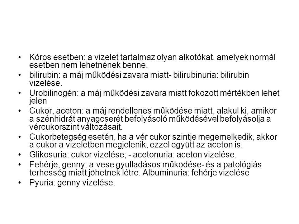Kóros esetben: a vizelet tartalmaz olyan alkotókat, amelyek normál esetben nem lehetnének benne. bilirubin: a máj működési zavara miatt- bilirubinuria