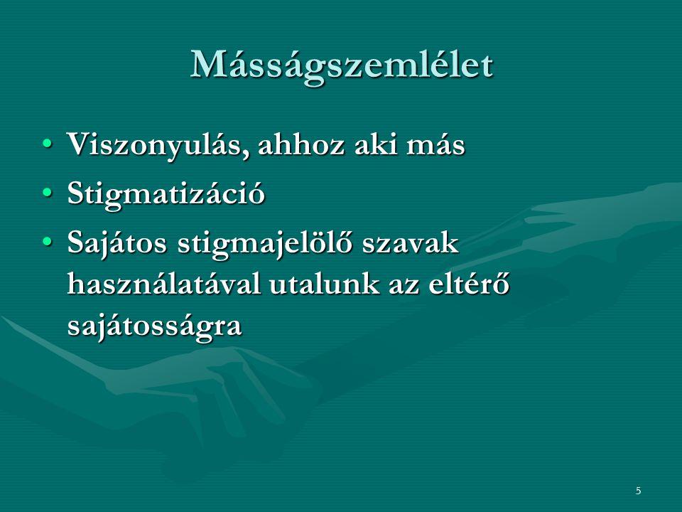 5 Másságszemlélet Viszonyulás, ahhoz aki másViszonyulás, ahhoz aki más StigmatizációStigmatizáció Sajátos stigmajelölő szavak használatával utalunk az