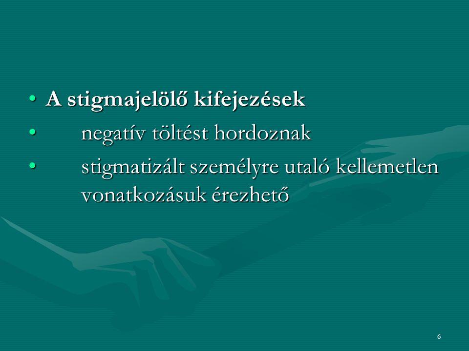 6 A stigmajelölő kifejezésekA stigmajelölő kifejezések negatív töltést hordoznak negatív töltést hordoznak stigmatizált személyre utaló kellemetlen vo