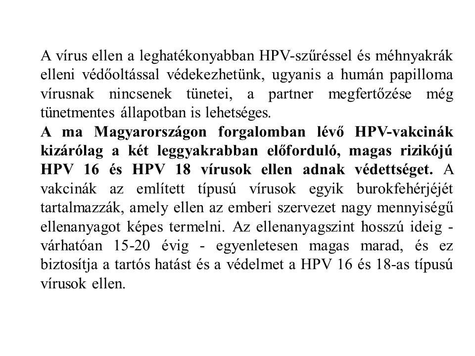 A vírus ellen a leghatékonyabban HPV-szűréssel és méhnyakrák elleni védőoltással védekezhetünk, ugyanis a humán papilloma vírusnak nincsenek tünetei, a partner megfertőzése még tünetmentes állapotban is lehetséges.