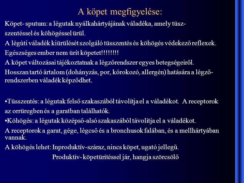 A köpet megfigyelése: Köpet- sputum: a légutak nyálkahártyájának váladéka, amely tüsz- szentéssel és köhögéssel ürül.