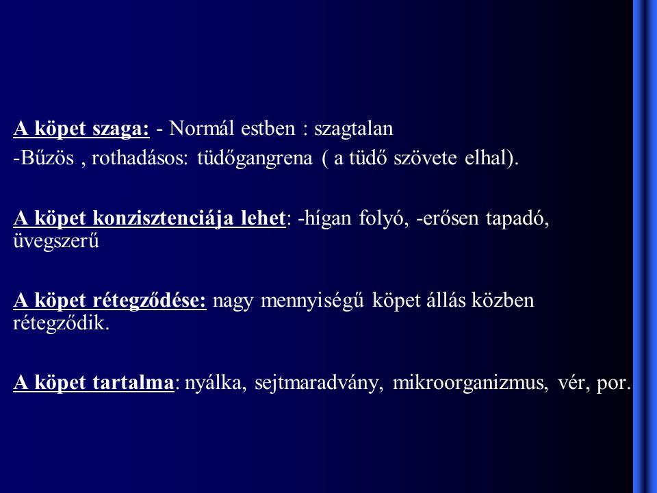 A köpet szaga: - Normál estben : szagtalan -Bűzös, rothadásos: tüdőgangrena ( a tüdő szövete elhal).
