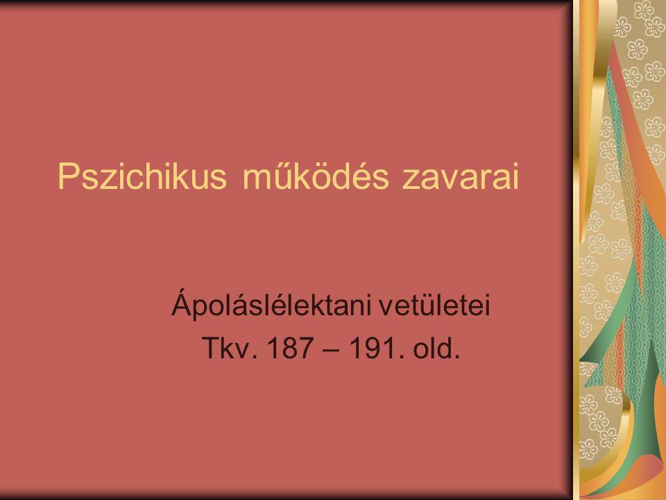 Pszichikus működés zavarai Ápoláslélektani vetületei Tkv. 187 – 191. old.