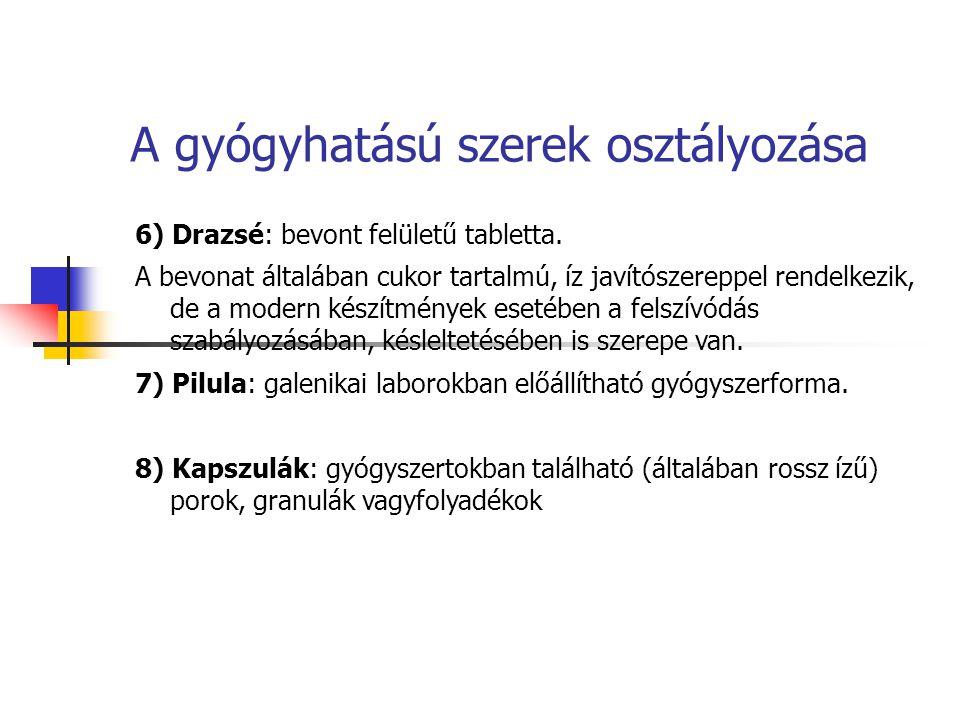 A gyógyhatású szerek osztályozása 6) Drazsé: bevont felületű tabletta. A bevonat általában cukor tartalmú, íz javítószereppel rendelkezik, de a modern