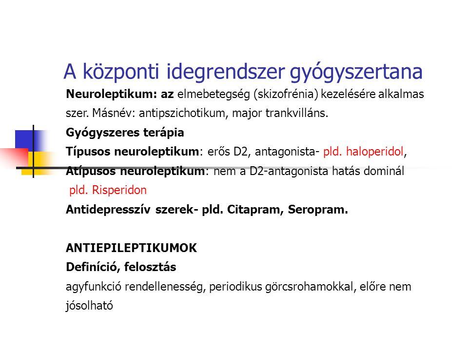 A központi idegrendszer gyógyszertana Neuroleptikum: az elmebetegség (skizofrénia) kezelésére alkalmas szer. Másnév: antipszichotikum, major trankvill