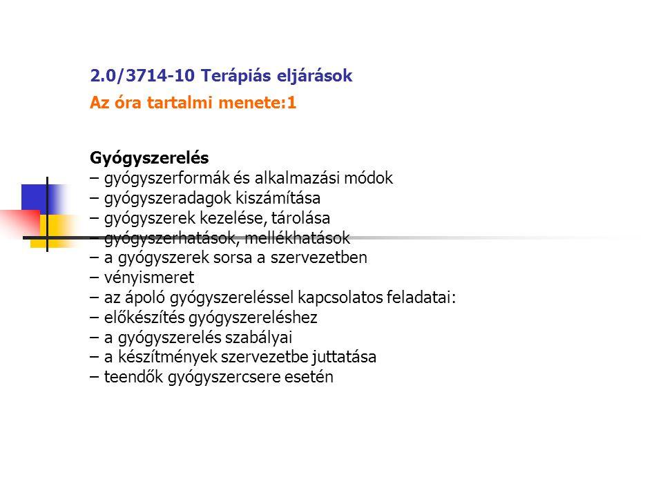 2.0/3714-10 Terápiás eljárások Az óra tartalmi menete:1 Gyógyszerelés – gyógyszerformák és alkalmazási módok – gyógyszeradagok kiszámítása – gyógyszer