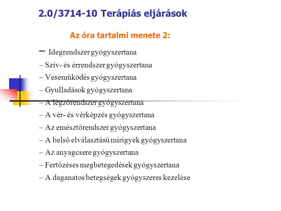 2.0/3714-10 Terápiás eljárások Az óra tartalmi menete 2: – Idegrendszer gyógyszertana – Szív- és érrendszer gyógyszertana – Veseműködés gyógyszertana