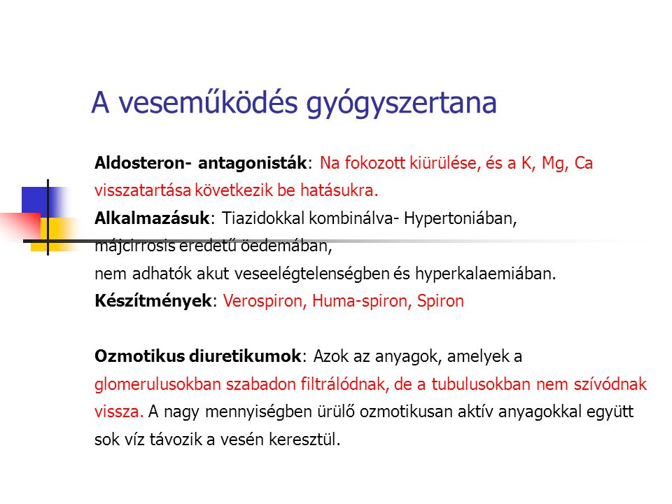 A veseműködés gyógyszertana Aldosteron- antagonisták: Na fokozott kiürülése, és a K, Mg, Ca visszatartása következik be hatásukra. Alkalmazásuk: Tiazi