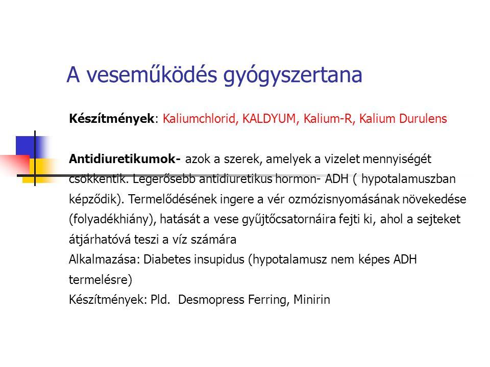 A veseműködés gyógyszertana Készítmények: Kaliumchlorid, KALDYUM, Kalium-R, Kalium Durulens Antidiuretikumok- azok a szerek, amelyek a vizelet mennyis