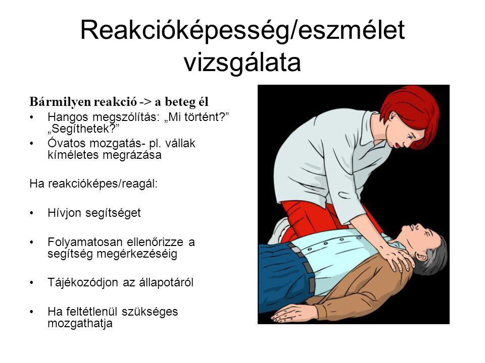 """Reakcióképesség/eszmélet vizsgálata Bármilyen reakció -> a beteg él Hangos megszólítás: """"Mi történt?"""" """"Segíthetek?"""" Óvatos mozgatás- pl. vállak kíméle"""