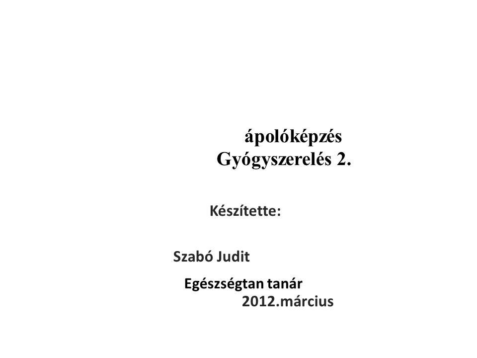 ápolóképzés Gyógyszerelés 2. Készítette: Szabó Judit Egészségügyi Egészségtan tanár 2012.március.