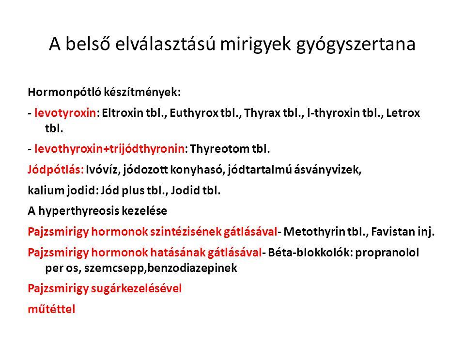 A belső elválasztású mirigyek gyógyszertana Hormonpótló készítmények: - levotyroxin: Eltroxin tbl., Euthyrox tbl., Thyrax tbl., l-thyroxin tbl., Letro