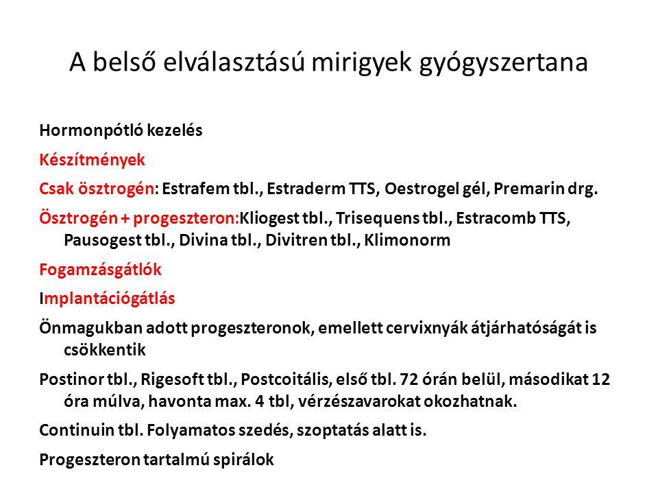 A belső elválasztású mirigyek gyógyszertana Hormonpótló kezelés Készítmények Csak ösztrogén: Estrafem tbl., Estraderm TTS, Oestrogel gél, Premarin drg