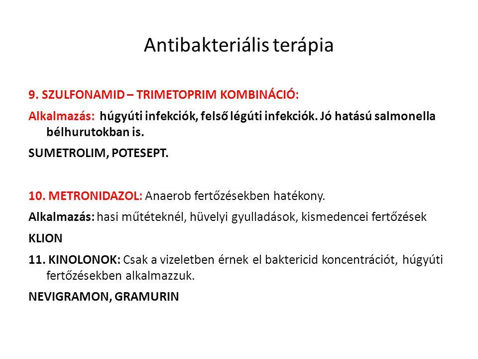 Antibakteriális terápia 9. SZULFONAMID – TRIMETOPRIM KOMBINÁCIÓ: Alkalmazás: húgyúti infekciók, felső légúti infekciók. Jó hatású salmonella bélhuruto