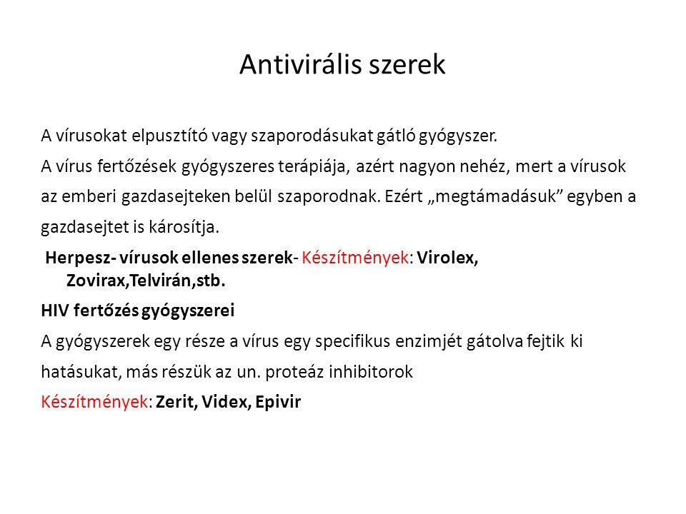 Antivirális szerek A vírusokat elpusztító vagy szaporodásukat gátló gyógyszer. A vírus fertőzések gyógyszeres terápiája, azért nagyon nehéz, mert a ví