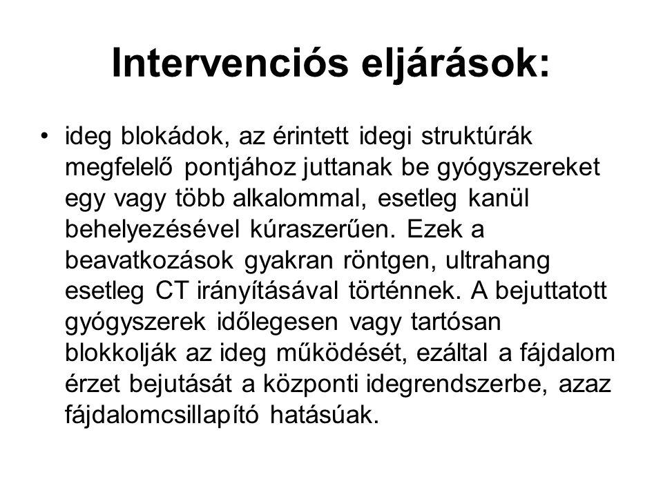 Intervenciós eljárások: ideg blokádok, az érintett idegi struktúrák megfelelő pontjához juttanak be gyógyszereket egy vagy több alkalommal, esetleg ka
