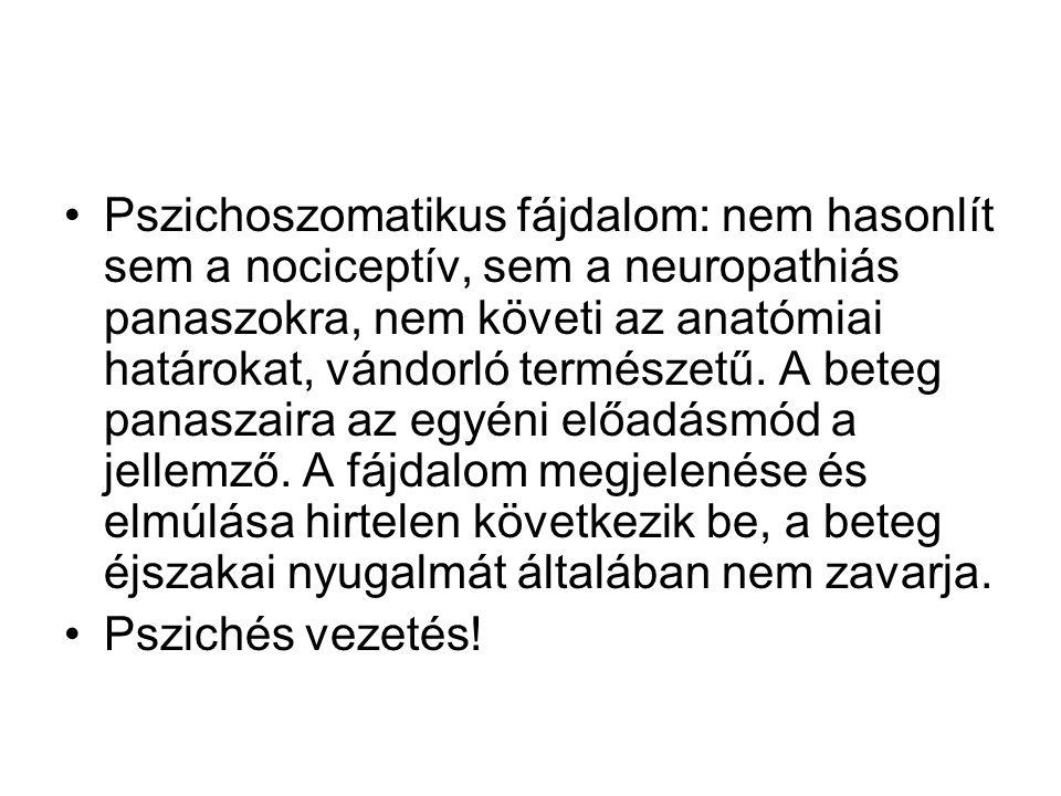 Pszichoszomatikus fájdalom: nem hasonlít sem a nociceptív, sem a neuropathiás panaszokra, nem követi az anatómiai határokat, vándorló természetű. A be
