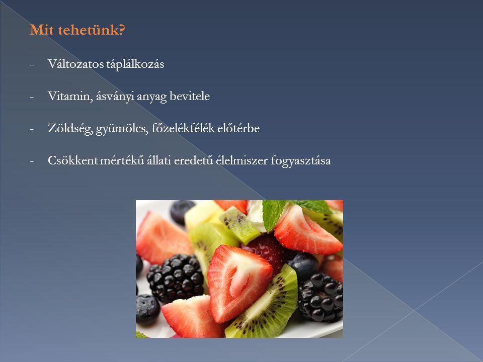Mit tehetünk? -Változatos táplálkozás -Vitamin, ásványi anyag bevitele -Zöldség, gyümölcs, főzelékfélék előtérbe -Csökkent mértékű állati eredetű élel