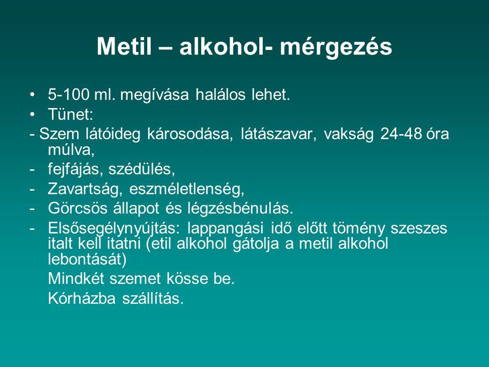 Metil – alkohol- mérgezés 5-100 ml. megívása halálos lehet. Tünet: - Szem látóideg károsodása, látászavar, vakság 24-48 óra múlva, -fejfájás, szédülés