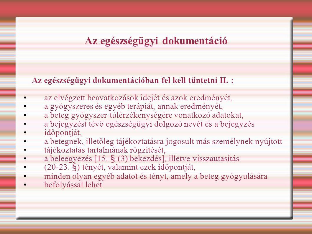 Az egészségügyi dokumentáció Az egészségügyi dokumentációban fel kell tüntetni II. : az elvégzett beavatkozások idejét és azok eredményét, a gyógyszer