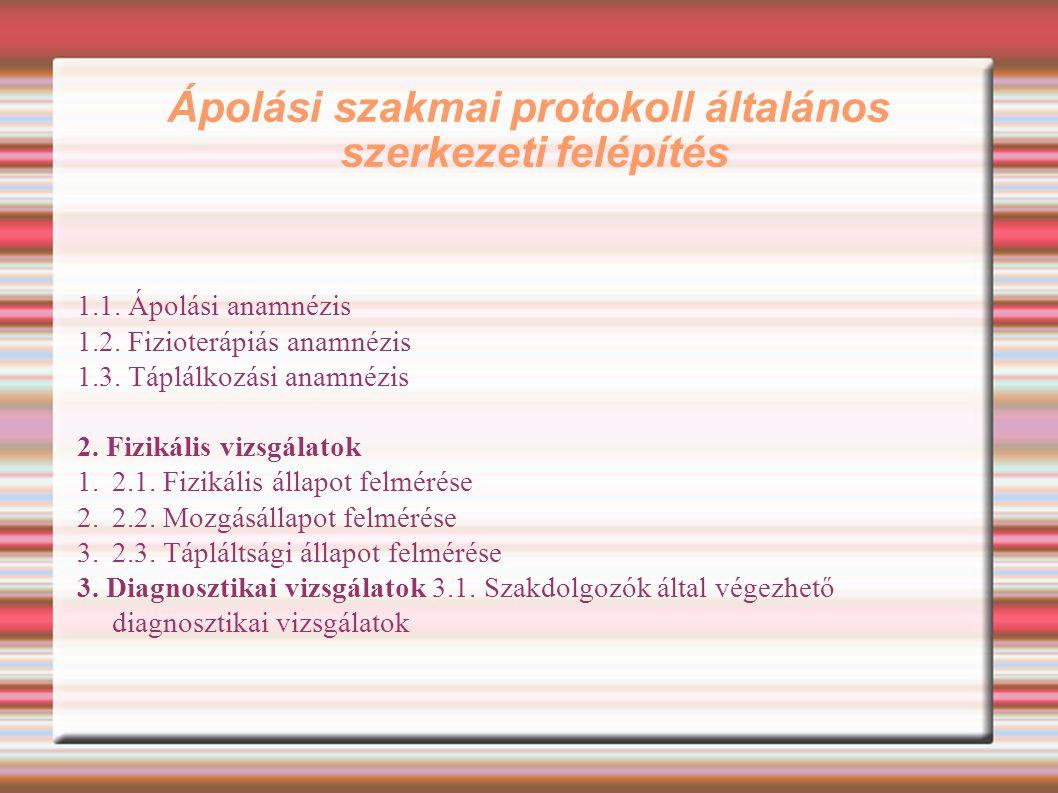 Ápolási szakmai protokoll általános szerkezeti felépítés 1.1. Ápolási anamnézis 1.2. Fizioterápiás anamnézis 1.3. Táplálkozási anamnézis 2. Fizikális