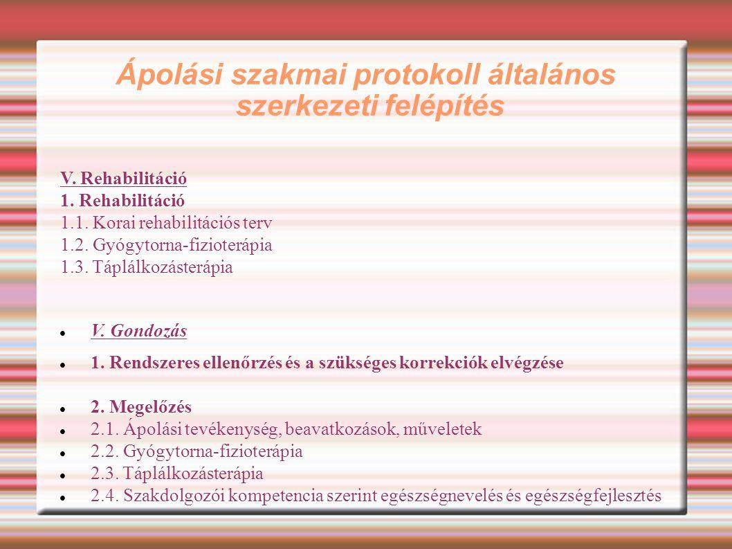 Ápolási szakmai protokoll általános szerkezeti felépítés V. Rehabilitáció 1. Rehabilitáció 1.1. Korai rehabilitációs terv 1.2. Gyógytorna-fizioterápia